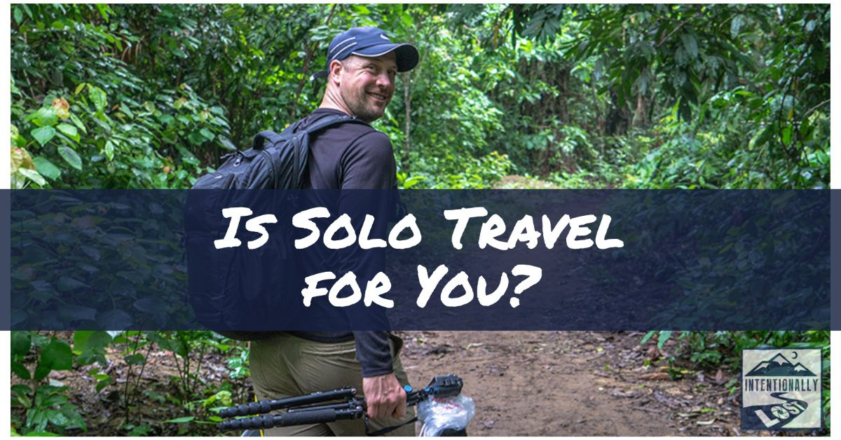 Is Solo Travel for you? #intentionallylost