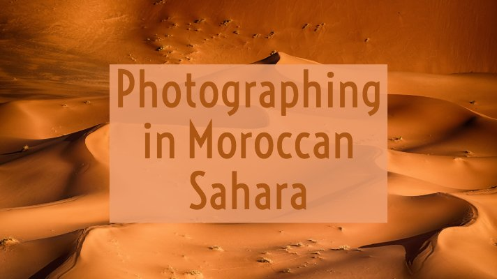 Photographing in the Moroccan Sahara