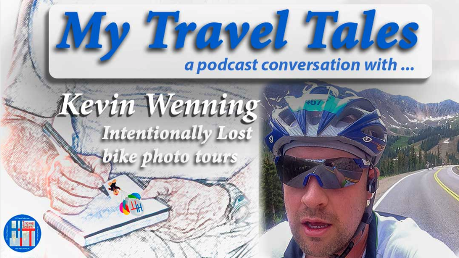 My Travel Tales Podcast with Kevin Wenning of Intentionally Lost