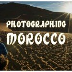 Morocco Travel Photography – preparing your shot list for a photography tour