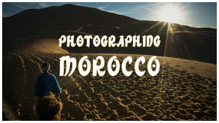 Morocco Travel Photography, preparing for a photography tour in Morocco