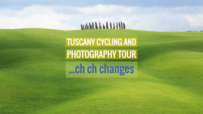 Changes for the Tuscany Cycling Tour and Photography Workshop with Intentionally Lost