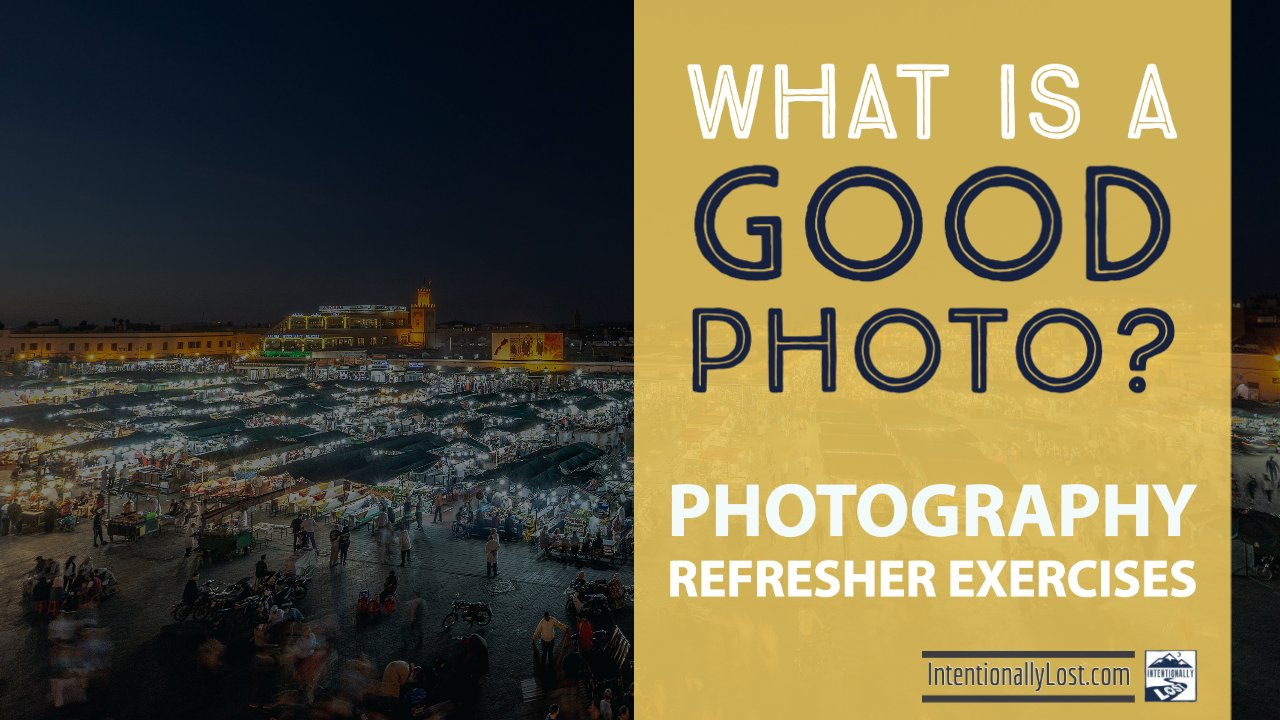 Photography Refresher Exercises - What is a Good Photo #intentionallylost Intentionally Lost