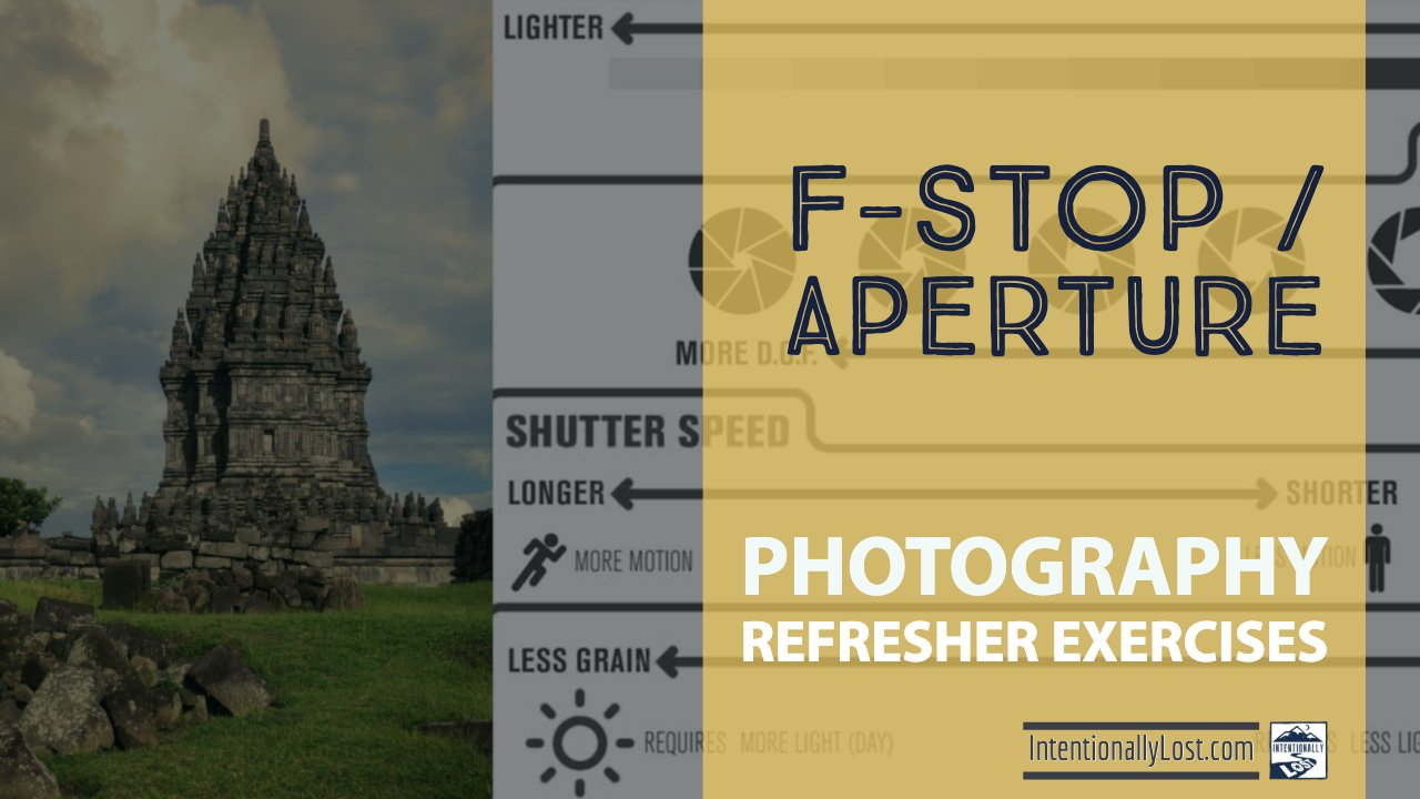 f-stop and aperature photography exercises #intentionallylost