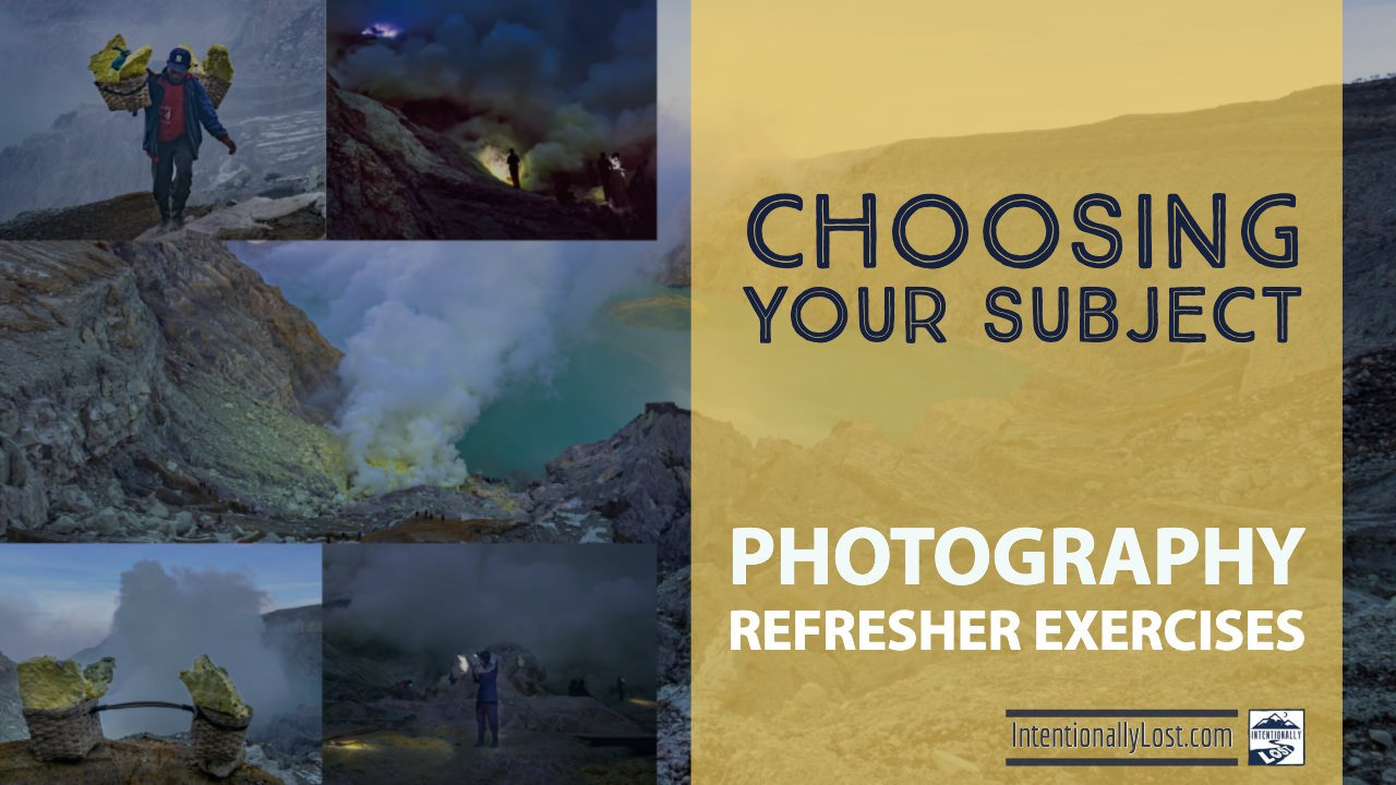 Photography Exercises - choosing your subject #intentionallylost