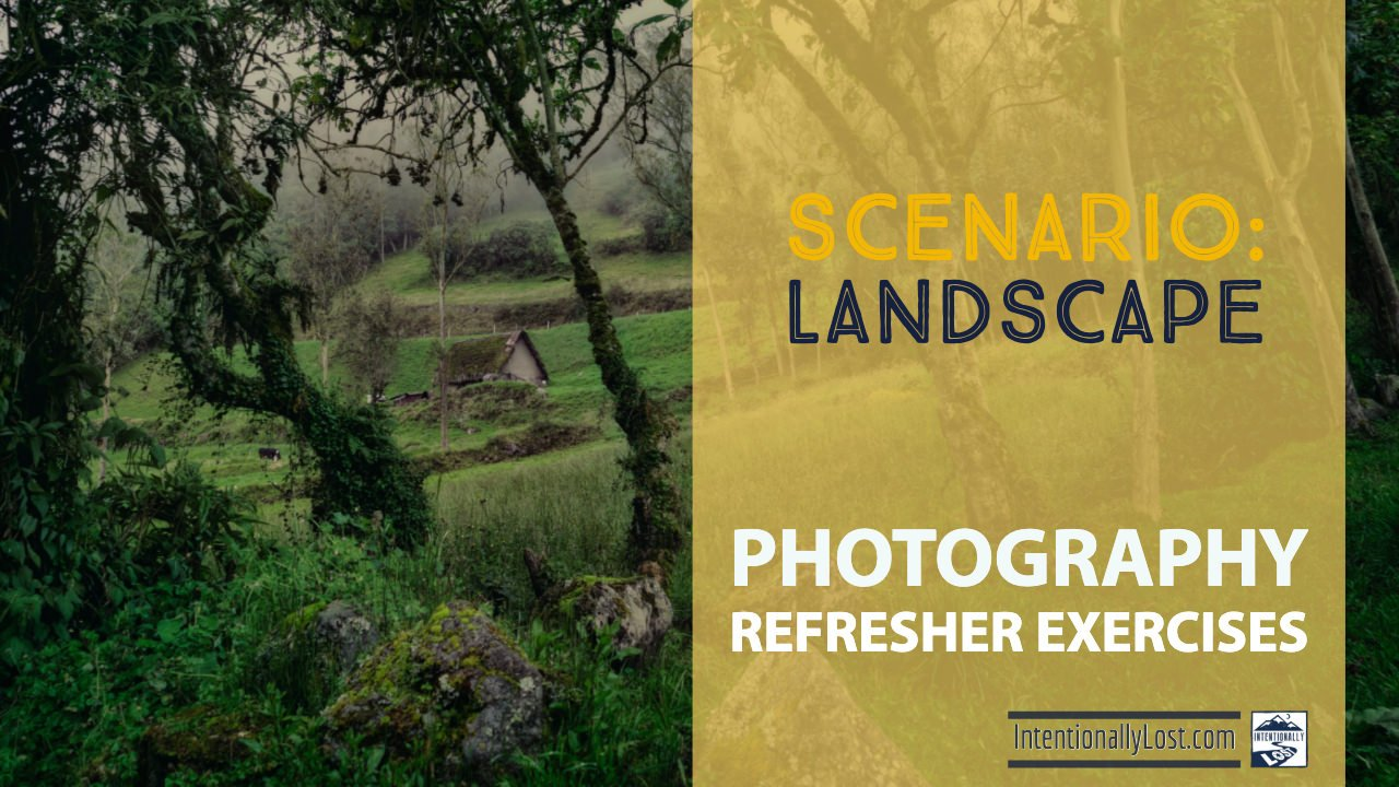 Photography Exercises - landscape #intentionallylost
